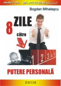8 Zile Catre Putere Personala - Bogdan Mihalascu