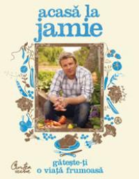Acasa la Jamie - Gateste-ti o viata frumoasa! - Jamie Oliver