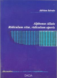 Alphonse Allais - Ridiculum Vitae, Ridiculum Operis - Adrian Istrate