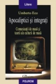 Apocaliptici si integrati . Comunicatii de masa si teorii ale culturii de masa - Umberto Eco