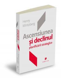 Ascensiunea si declinul planificarii strategice - Henry Mintzberg