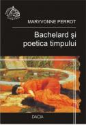 Bachelard si Poetica Timpului - Maryvonne Perrot