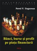 Banci, Burse si Profit Pe Piata Financiara - Ungureanu Pavel