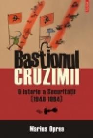 Bastionul cruzimii. O istorie a Securitatii (1948-1964) - Marius Oprea