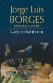 Carti scrise in doi - Jorge Luis Borges, Adolfo Bioy Casares