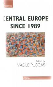 Central Europe Since 1989 - Vasile Puscas