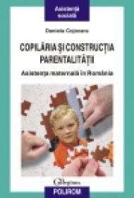 Copilaria si constructia parentalitatii. Asistenta maternala in Romania - Daniela Cojocaru