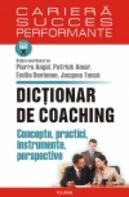 Dictionar de coaching. Concepte, practici, instrumente, perspective - Pierre Angel (coord. ), Patrick Amar (coord. ), Emilie Devienne (coord. ), Jacques Tence (coord. )