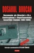 Dosarul Brucan. Documente ale Directiei a III-a Contraspionaj a Departamentului Securitatii Statului (1987-1989) - Radu Ioanid (coord. )