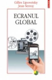 Ecranul global - Gilles Lipovetsky, Jean Serroy