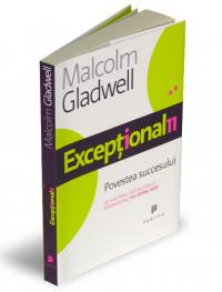 Exceptionalii (Outliers) - Povestea succesului - Malcolm Gladwell