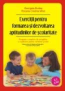Exercitii pentru formarea si dezvoltarea aptitudinilor de scolaritate. Program complex de pregatire a copilului pentru debutul scolar - Georgeta Burlea, Roxana Cristina Milici