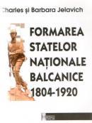 Formarea Statelor Nationale Balcanice 1804-1920 - Charles si Barbara Jelavich