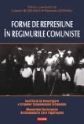 Forme de represiune in regimurile comuniste - Cosmin Budeanca (coordonator), Florentin Olteanu (coord. )