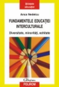 Fundamentele educatiei interculturale. Diversitate, minoritati, echitate - Anca Nedelcu