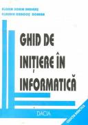 Ghid De Initiere In Informatica - Florin Sorin Andras, Claudia Dragos Roman