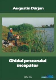 Ghidul Pescarului Incepator - Augustin Darjan