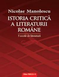 ISTORIA CRITICA A LITERATURII ROMANE. 5 SECOLE DE LITERATURA  - Manolescu Nicolae
