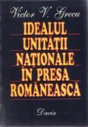 Idealul Unitatii Nationale In Presa Romaneasca - Victor V. Grecu