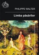 Limba Pasarilor. Mitologie, Filologie si Comparatism ?n Mituri, Basme si Limbi Ale Europei - Philippe Walter