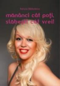 Mananci Cat Poti, Slabesti Cat Vrei! - Raluca Badulescu