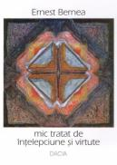 Mic Tratat De Intelepciune si Virtute - Ernest Bernea