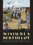 Misiunea Berthelot. Romania In Primul Razboi Mondial - Marcela Feraru