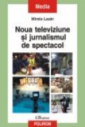 Noua televiziune si jurnalismul de spectacol - Mirela Lazar