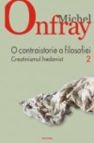 O contraistorie a filosofiei. Vol. II. Crestinismul hedonist - Michel Onfray