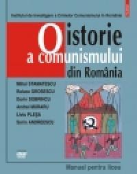 O istorie a comunismului din Romania. Manual pentru liceu - Dorin Dobrincu, Mihai Stamatescu, Liviu Plesa, Sorin Andreescu, Andrei Muraru