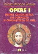 Opere I Despre Cunoasterea Lui Dumnezeu si Cunoasterea De Sine - Jacques Benigne Bossuet