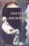 Pace si Fericire Cu Brancusi (in Limba Franceza) - Calinic Argatu