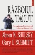 Razboiul tacut. Introducere in universul informatiilor secrete - Abram N. Shulsky, Gary J. Schmitt