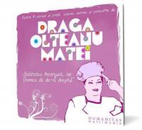 "Retete in versuri si proza culese, scrise si povestite de Draga Olteanu Matei. ""Golatatea inconjura, iar foamea da de-a dreptul"" - Draga Olteanu Matei"