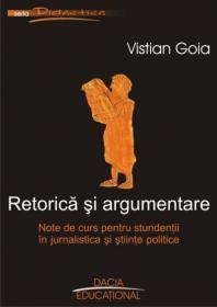 Retorica si Argumentare. Note De Curs Pentru Studentii In Jurnalistica si Stiinte Politice - Vistian Goia