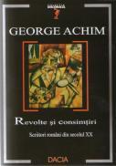Revolte si Consimtiri - Scriitori Romani Din Sec.xx - George Achim