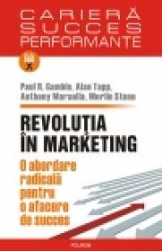 Revolutia in marketing. O abordare radicala pentru o afacere de succes - Paul R. Gamble, Alan Tapp, Anthony Marsella, Merlin Stone