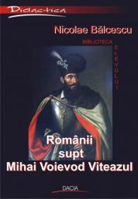 Romanii Supt Mihai Voievod Viteazul - Nicolae Balcescu