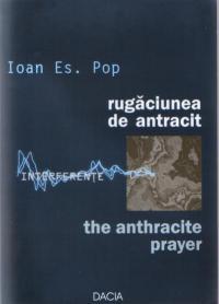 Rugaciunea De Antracit - Ioan Es. Pop