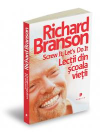 Screw it, let`s do it - Lectii din scoala vietii - Richard Branson