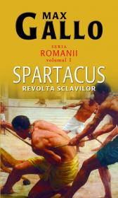 "Spartacus - revolta sclavilor (vol.1 seria ""Romanii"") - Max Gallo"