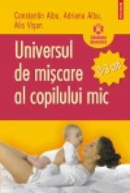 Universul de miscare al copilului mic (0-3 ani) - Adriana Albu, Constantin Albu, Alis Visan