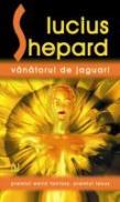 Vanatorul De Jaguari - Lucius Shepard