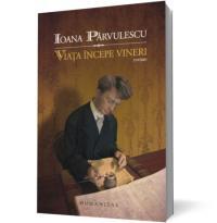 Viata incepe vineri - Ioana Parvulescu
