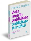Viata mea in publicitate. Publicitate stiintifica - Claude Hopkins