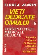 Vieti Dedicate Omului - Pesonalitati Medicale Clujene I. Gavrila, S. Cupcea, St. Haragus, L. Daniell - Florea Marin