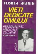 Vieti Dedicate Omului - Pesonalitati Medicale Clujene Ioan Goia - Florea Marin