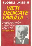 Vieti Dedicate Omului - Pesonalitati Medicale Clujene V.l. Bologa - Florea Marin