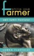 Zeii Lumii Fluviului - Philip Jose Farmer