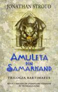Amuleta din Samarkand - vol. 1 Trilogia Bartimaeus - Jonathan Stroud